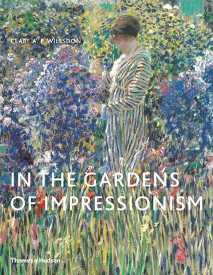 In the Garden of Impressionism by Clare A.P. Willsdon