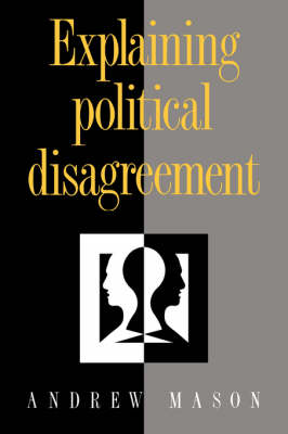 Explaining Political Disagreement by Andrew Mason