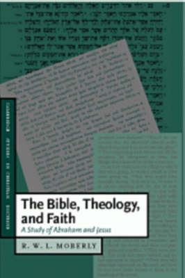 Bible, Theology, and Faith by R. W. L. Moberly