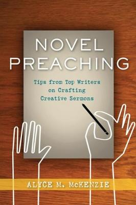 Novel Preaching by Alyce M. McKenzie
