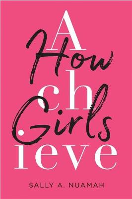 How Girls Achieve by Sally A. Nuamah