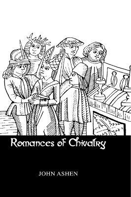 Romances of Chivalry by John Ashen