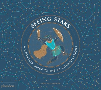 Seeing Stars: A Complete Guide to the 88 Constellations by Sara Gillingham