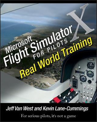 Microsoft Flight Simulator X for Pilots by Jeff Van West