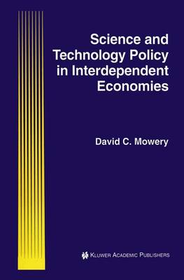 Science and Technology Policy in Interdependent Economies by David C. Mowery