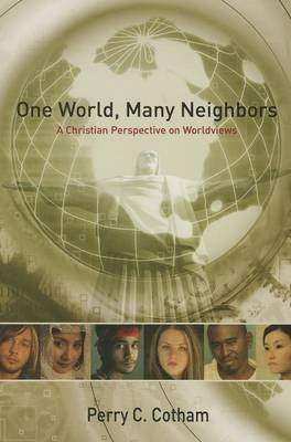 One World, Many Neighbors by Perry C Cotham