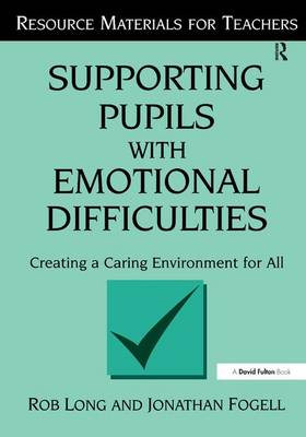 Supporting Pupils with Emotional Difficulties by Rob Long