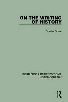 On the Writing of History by Charles Oman