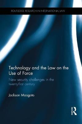 Technology and the Law on the Use of Force: New Security Challenges in the Twenty-First Century book