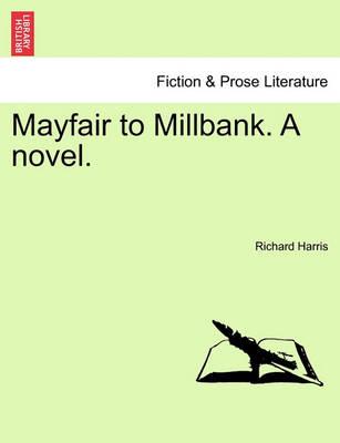 Mayfair to Millbank. a Novel. by Richard Harris