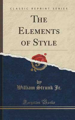 Elements of Style (Classic Reprint) by William Strunk Jr.