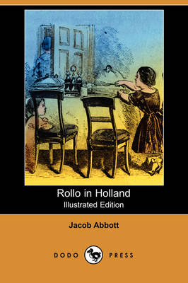 Rollo in Holland (Illustrated Edition) (Dodo Press) by Jacob Abbott
