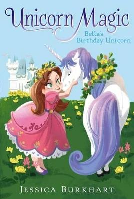 Unicorn Magic #1: Bella's Birthday Unicorn book