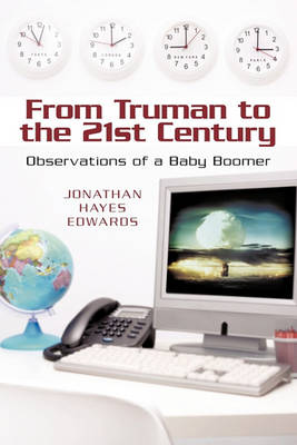 From Truman to the 21st Century: Observations of a Baby Boomer by Jonathan Hayes