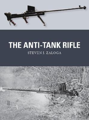 The Anti-Tank Rifle by Steven J. Zaloga