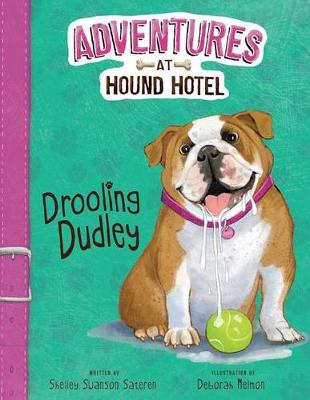 Adventures At Hound Hotel: Drooling Dudley by Sateren,,Shelley Swanson