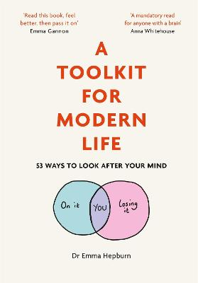 A Toolkit for Modern Life: 53 Ways to Look After Your Mind by Dr Emma Hepburn