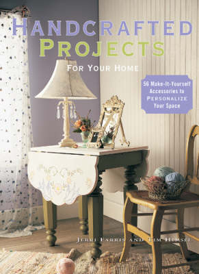 Handcrafted Projects for Your Home: 85 Make-it-yourself Accessories to Personalize Your Space by Jerri Farris