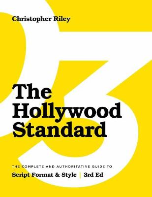 The The Hollywood Standard: The Complete and Authoritative Guide to Script Format and Style by Christopher Riley