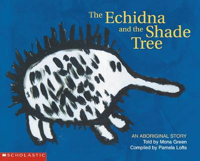 Aboriginal Story: Echidna and the Shade Tree book