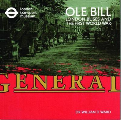 OLE Bill: London Buses and the First World War by William D. Ward