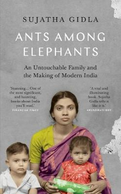 Ants Among Elephants: An Untouchable Family and the Making of Modern India by Sujatha Gidla