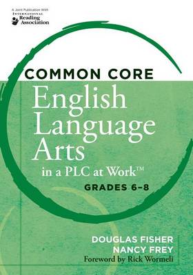 Common Core English Language Arts in a PLC at Work, Grades 6-8 by Douglas Fisher