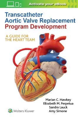 Transcatheter Aortic Valve Replacement Program Development: A Guide for the Heart Team book