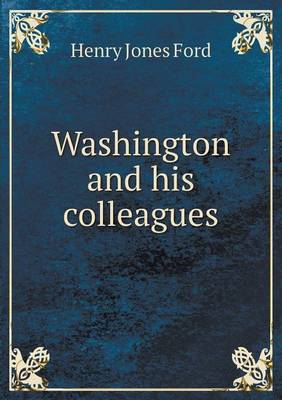 Washington and His Colleagues by H J Ford