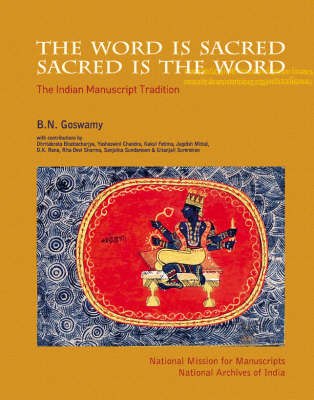 Word Is Sacred; Sacred Is The Word, The`: The Indian Manuscript Tradition by B.N. Goswamy