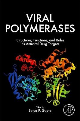 Viral Polymerases: Structures, Functions and Roles as Antiviral Drug Targets by Satya Prakash Gupta