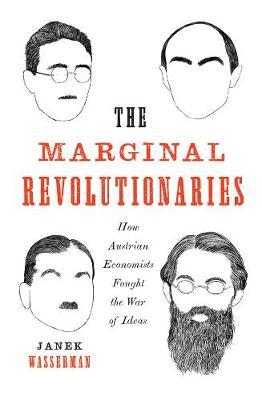 The Marginal Revolutionaries: How Austrian Economists Fought the War of Ideas by Janek Wasserman