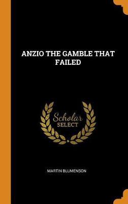 Anzio the Gamble That Failed by Martin Blumenson