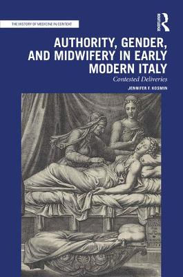 Authority, Gender, and Midwifery in Early Modern Italy: Contested Deliveries book