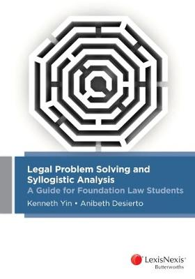 Legal Problem Solving and Syllogistic Analysis:  A Guide for Foundation Law Students by Yin & Desierto