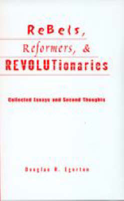 Rebels, Reformers, and Revolutionaries by Douglas R. Egerton