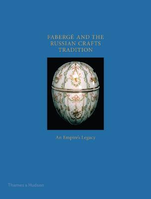 Faberge and the Russian Crafts Tradition by Margaret Kelly Trombly