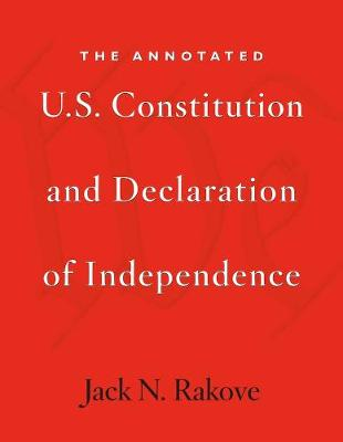 Annotated U.S. Constitution and Declaration of Independence by Jack N. Rakove