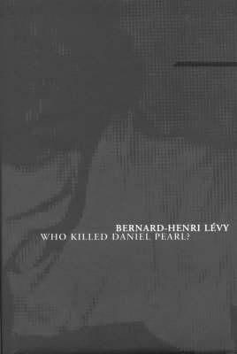 Who Killed Daniel Pearl? by Bernard-Henri Levy