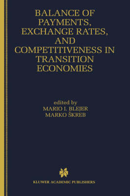 Balance of Payments, Exchange Rates, and Competitiveness in Transition Economies by Mario I. Blejer