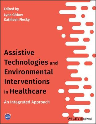 Assistive Technologies and Environmental Interventions in Healthcare: An Integrated Approach book