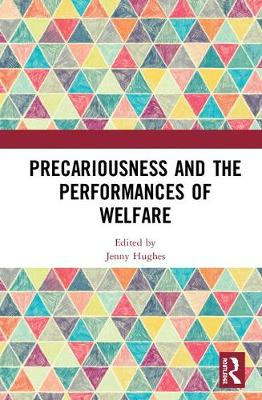 Precariousness and the Performances of Welfare by Jenny Hughes