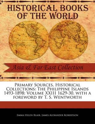 The Philippine Islands 1493-1898; Volume XXIII 1629-30 by Emma Helen Blair