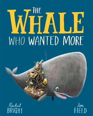 The Whale Who Wanted More by Rachel Bright