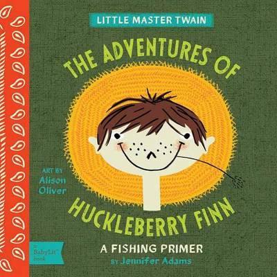 Adventures of Huckleberry Finn: A BabyLit Camping Primer by Jennifer Adams