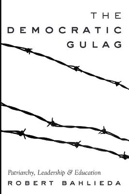 The Democratic Gulag by Robert Bahlieda