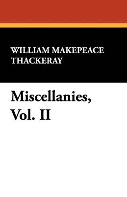 Miscellanies, Vol. II by William Makepeace Thackeray