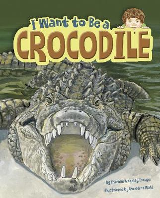 I Want to Be a Crocodile by Thomas Kingsley Troupe
