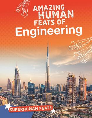 Amazing Human Feats of Engineering by Matt Scheff
