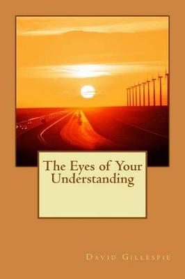 The Eyes of Your Understanding by MR David M Gillespie